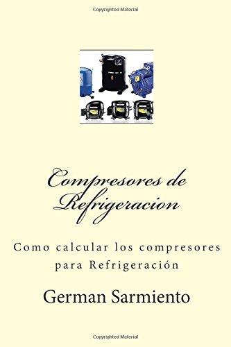 Descargar Libro Compresores De Refrigeracion: Como Calcular Los Compresores Para Refrigeración German Sarmiento
