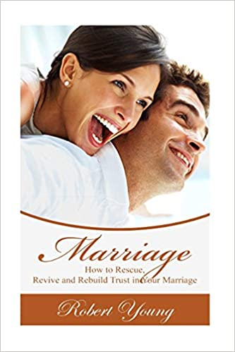 Marriage How To Rescue Revive And Rebuild Trust In Your