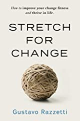Stretch for Change: How To Improve Your Change Fitness And Thrive In Life Paperback