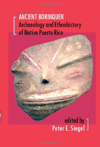 Ancient Borinquen: Archaeology and Ethnohistory of Native Puerto Rico