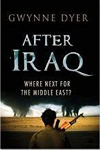 After Iraq: Where Next for the Middle East? by Gwynne Dyer (2008-02-01)