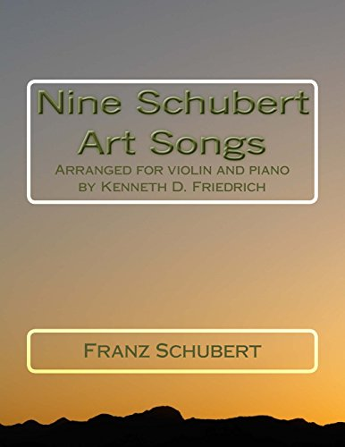 (Nine Schubert Art Songs: Arranged for violin and piano by Kenneth D. Friedrich)