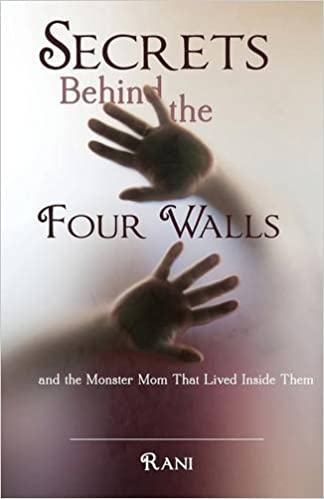 Secrets Behind the Four Walls and the Monster Mom That Lived Inside Them