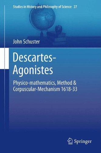 Descartes-Agonistes: Physico-mathematics, Method & Corpuscular-Mechanism 1618-33 (Studies in History and Philosophy of Science)