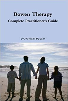 Bowen Therapy - Complete Practitioner's Guide by Dr. Mitchell Mosher (2013-03-20)