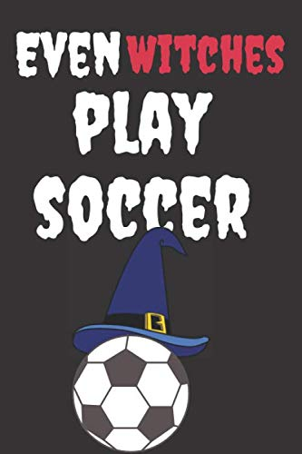 Salem Ball Halloween (Even Witches Play Soccer: Halloween Themed Journal For Everyone Who Loves The Spooky Season Fit As Gift For Family and Friends Who Love Soccer This Creepy Holidays and)
