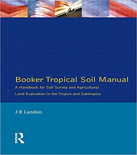 Book Booker Tropical Soil Manual: A Handbook for Soil Survey and Agricultural Land Evaluation in the Tropics and Subtropics