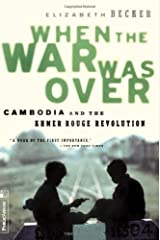 By Elizabeth Becker - When the War Was Over: Cambodia and the Khmer Rouge Revolution, Revised Edition: 1st (first) Edition