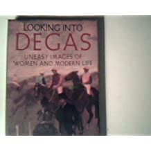 Looking Into Degas: Uneasy Images of Women and Modern Life
