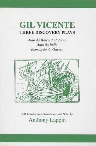 Gil Vicente: Three Discovery Plays: Auto da Barca do Inferno, Exortacao da Guerra, Auto da India (Hispanic Classics)