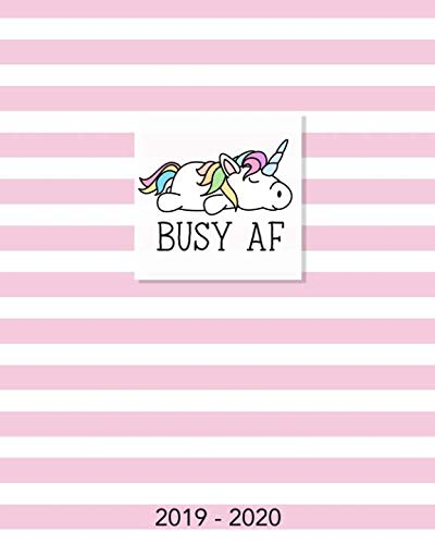 (Busy AF 2019-2020: 18 Month Academic Planner. Monthly and Weekly Calendars, Daily Schedule, Important Dates, Mood Tracker, Goals and Thoughts all in One! Cute Unicorn Cover )