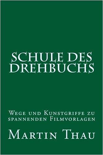 Schule des Drehbuchs: Wege und Kunstgriffe zu spannenden ...