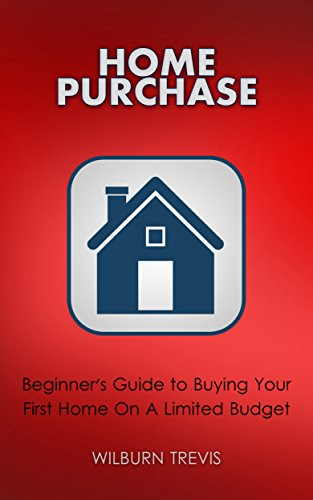 Download PDF Home Purchase - Beginner's Guide to Buying Your First Home On A Limited Budget