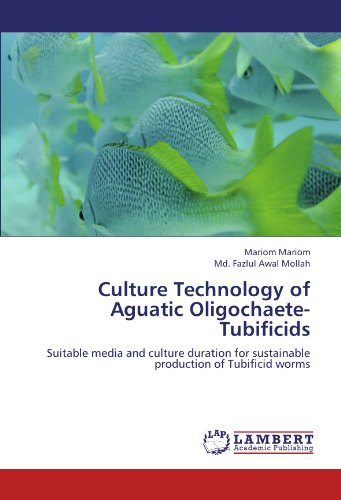 Culture Technology of Aguatic Oligochaete- Tubificids: Suitable media and culture duration for sustainable production of Tubificid worms