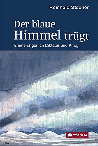 Der blaue Himmel trügt: Erinnerungen an Diktatur und Krieg. Mit Aquarellen und Zeichnungen des Autors