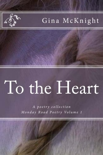 To the Heart: A poetry collection (Monday Road Poetry) (Volume 1)