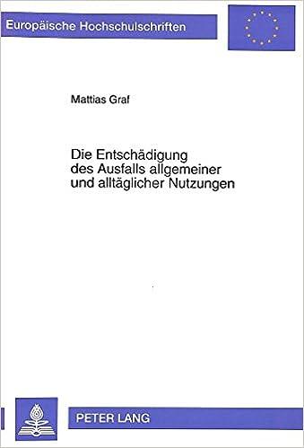 Book Die Entschaedigung Des Ausfalls Allgemeiner Und Alltaeglicher Nutzungen (Europaeische Hochschulschriften / European University Studie)