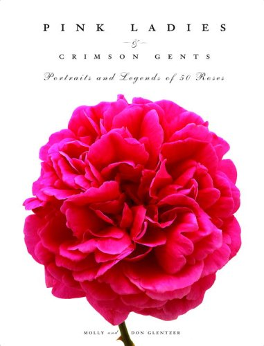 Pink Ladies & Crimson Gents: Portraits and Legends of 50 Roses ()
