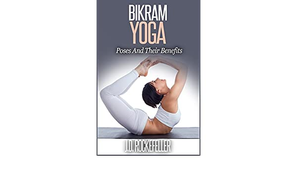 Bikram Yoga: Poses And Their Benefits (J.D. Rockefellers ...
