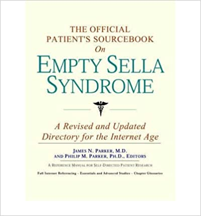 The Official Patient's Sourcebook on Empty Sella Syndrome: A