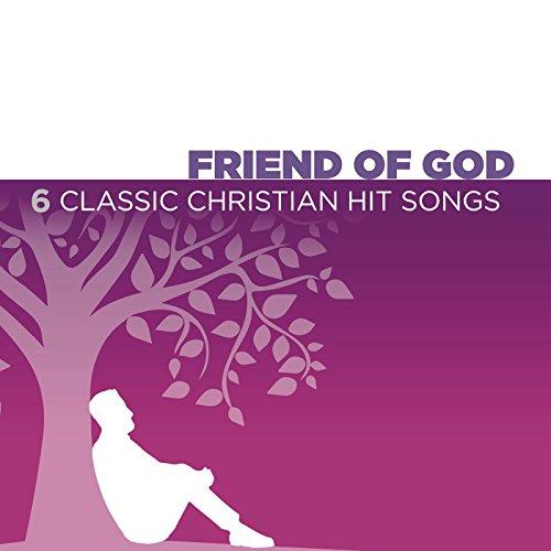 Friend Of God - 6 Classic Chri...