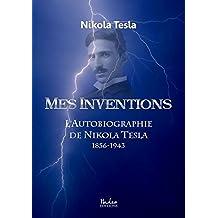 Mes Inventions: L'Autobiographie de Nikola Tesla (French Edition)