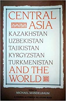 Book Central Asia and the World: Kazakhstan, Uzbekistan, Tajikistan, Kyrgyzstan, and Turkmenistan