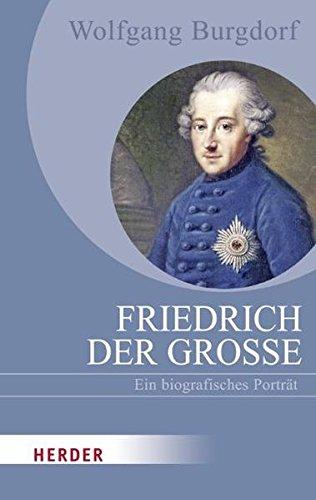 Friedrich der Große: Ein biografisches Porträt (HERDER spektrum)