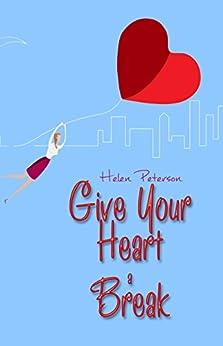 Give Your Heart a Break by [Peterson, Helen]