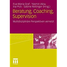 Beratung, Coaching, Supervision: Multidisziplinäre Perspektiven vernetzt