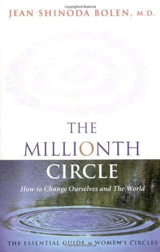 The Millionth Circle: How to Change Ourselves and the World by Jean Shinoda Bolen (31-Oct-1999) Hardcover