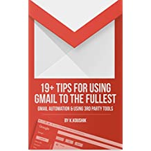19 PLUS TIPS FOR USING GMAIL TO THE FULLEST: GMAIL AUTOMATION AND USING THIRD PARTY TOOLS