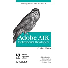AIR for Javascript Developers Pocket Guide: Getting Started with Adobe AIR