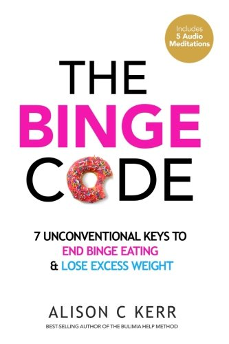 The Binge Code  7 Unconventional Keys To End Binge Eating   Lose Excess Weight