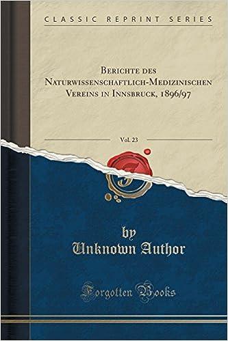 Berichte des Naturwissenschaftlich-Medizinischen Vereins in Innsbruck, 1896/97, Vol. 23 (Classic Reprint)
