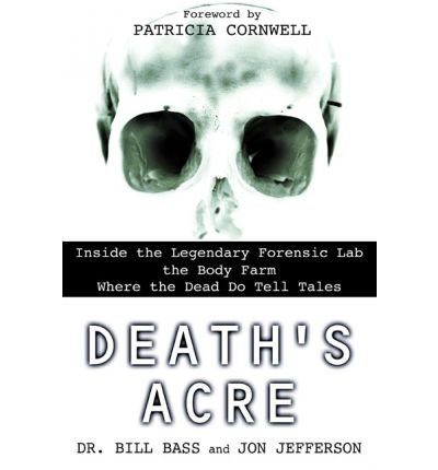 Death's Acre: Inside the Legendary Forensic Lab the Body Farm Where the Dead Do Tell Tales (Paperback) - Common