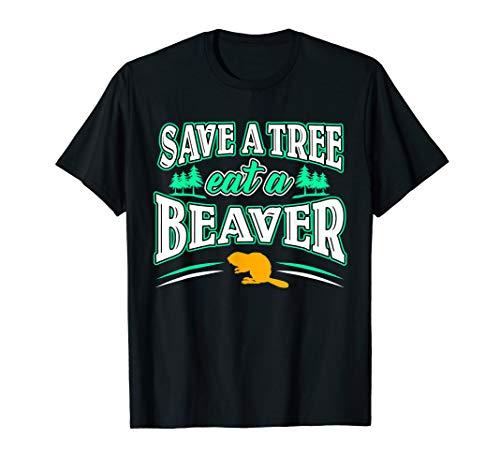 Funny Eat A Beaver T-shirt - Save A Tree, Eat A Beaver