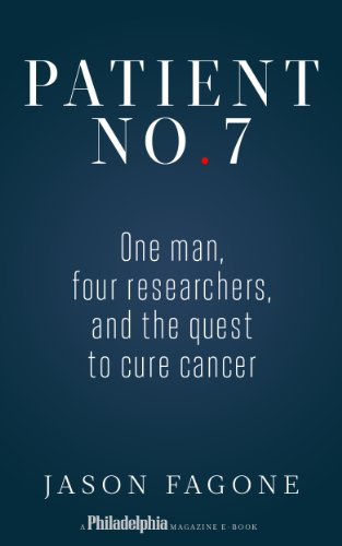 Patient No. 7: One Man, Four Researchers, and the Quest to Cure Cancer (Kindle Single)