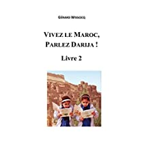 Vivez le Maroc, Parlez Darija ! Livre 2: Arabe Dialectal Marocain - Cours Approfondi de Darija (French Edition)