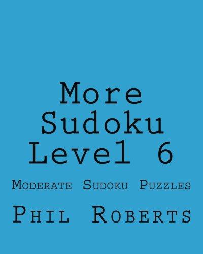 Read Online More Sudoku Level 6: Moderate Sudoku Puzzles PDF