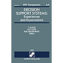 Decision Support Systems: Experiences and Expectations: Proceedings of the IFIP TC8/WG 8.3 Working Conference on Decision Support Systems: Experiences ... A: Computer Science and Technology Book 9)