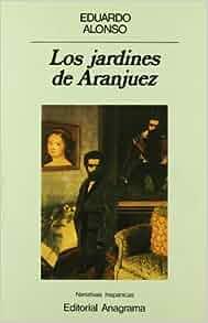 Los jardines de Aranjuez (Narrativas hispanicas) (Spanish Edition