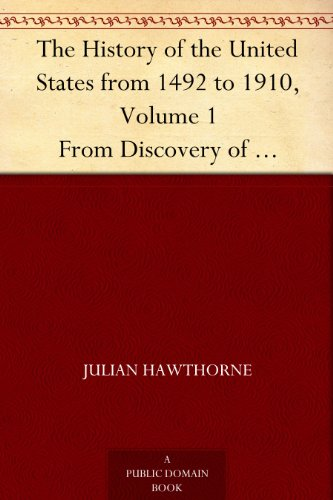 The History of the United States from 1492 to 1910, Volume 1 From Discovery of America October 12, 1492 to Battle of Lexington April 19, 1775