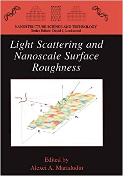 Light Scattering and Nanoscale Surface Roughness (Nanostructure Science and Technology) by Alexei A. Maradudin (Editor) (10-Oct-2011)