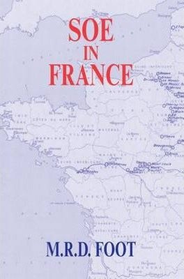 [(SOE in France: An Account of the Work of the British Special Operations Executive in France 1940-1944)] [Author: M. R. D. Foot] published on (April, 2006)