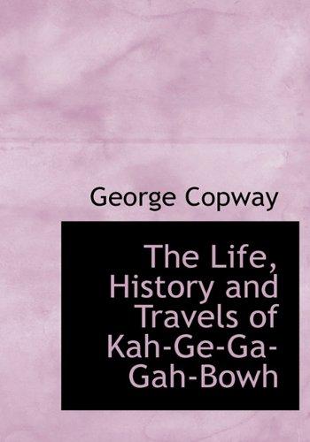 The Life, History and Travels of Kah-Ge-Ga-Gah-Bowh