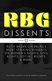 RBG Dissents: Ruth Bader Ginsburg's Most Striking Dissents on Women's Rights, Civil Rights, Voting Rig
