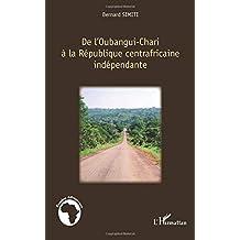 De l'Oubangui-Chari à la République centrafricaine indépenda