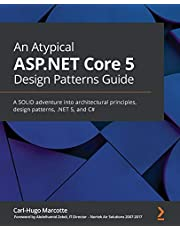 An Atypical ASP.NET Core 5 Design Patterns Guide: A SOLID adventure into architectural principles, design patterns, .NET 5, and C#