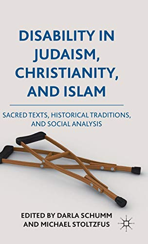 Disability in Judaism, Christianity, and Islam: Sacred Texts, Historical Traditions, and Social Analysis